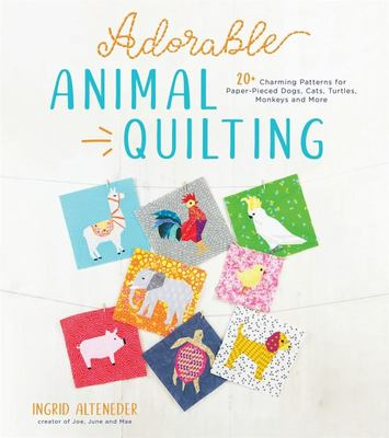 Adorable Animal Quilting - 20+ Charming Patterns for Paper-Pieced Dogs, Cats, Turtles, Monkeys and More