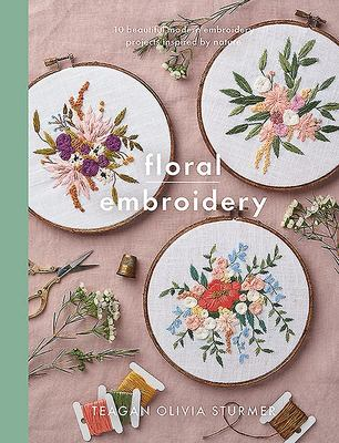 Floral Embroidery - Create 10 Beautiful Modern Embroidery Projects Inspired by Nature