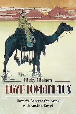 Egyptomaniacs - How We Became Obsessed with Ancient Epypt