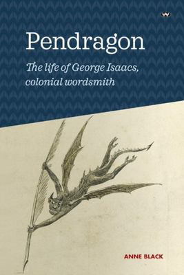 Pendragon - The Life of George Isaacs, Colonial Wordsmith