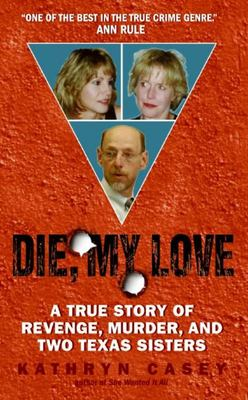 Die, My Love - A True Story of Revenge, Murder, and Two Texas Sisters