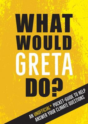 What Would Greta Do? - An Unofficial Pocket Guide to Help Answer Your Climate Questions