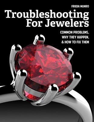 Troubleshooting for Jewelers - Common Problems, Why They Happen and How to Fix Them