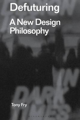 Defuturing: A New Design Philosophy