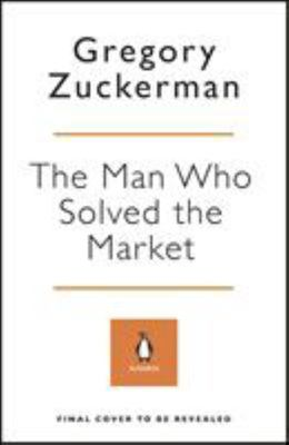 The Man Who Solved the Market - How Jim Simons Launched the Quant Revolution SHORTLISTED for the FT and MCKINSEY BUSINESS BOOK of the YEAR AWARD 2019