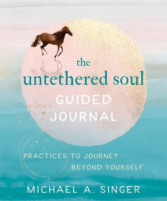 The Untethered Soul Guided Journal - Writing Practices to Journey Beyond Yourself