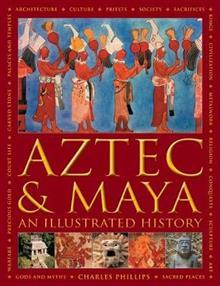 Aztec and Maya: An Illustrated History