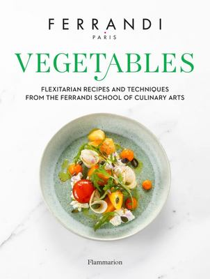 Vegetables - Recipes and Techniques from the Ferrandi School of Culinary Arts