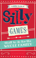 A Little Book of Silly Games - Stuff to Do for the Whole Family