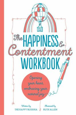 The Happiness & Contentment Workbook - Opening Your Heart, Embracing Your Natural Joy