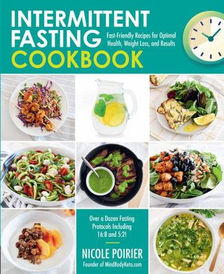 Intermittent Fasting Cookbook - Fast-Friendly Recipes for Optimal Health, Weight Loss, and Results