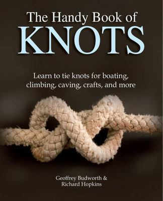 The Handy Book of Knots - Learn to Tie Knots for Boating, Climbing, Caving, Crafts, and More
