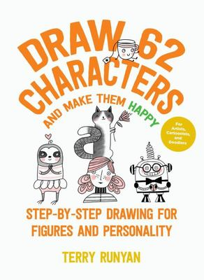 Draw 62 Characters and Make Them Happy - Step-By-Step Drawing for Figures and Personality - for Artists, Cartoonists, and Doodlers