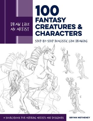 Draw Like an Artist: 100 Fantasy Creatures and Characters - Step-By-Step Realistic Line Drawing - a Sourcebook for Aspiring Artists and Designers