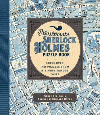 The Ultimate Sherlock Holmes Puzzle Book - Solve Your Way Through over 100 Puzzles in His Most Famous Cases