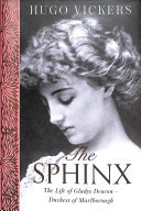 The Sphinx - The Life of Gladys Deacon, Duchess of Marlborough