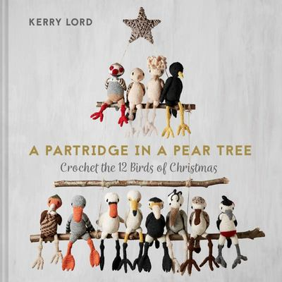 A Partridge in a Pear Tree - Crochet the 12 Birds of Christmas