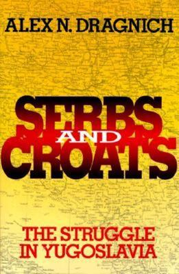 Serbs and Croats - The Struggle in Yugoslavia