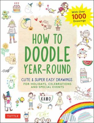 How to Doodle Year-Round - Cute and Easy Drawings for Holidays, Celebrations and Special Events - with over 1000 Drawings