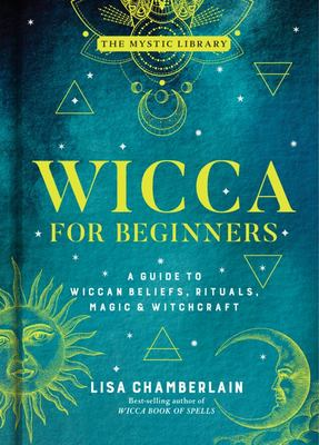 Wicca for Beginners - A Guide to Wiccan Beliefs, Rituals, Magic, and Witchcraft