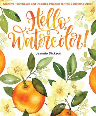 Hello, Watercolor! - A Handbook for Beginning Artists