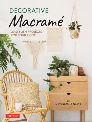 Decorative Macrame - 20 Stylish Projects for Your Home