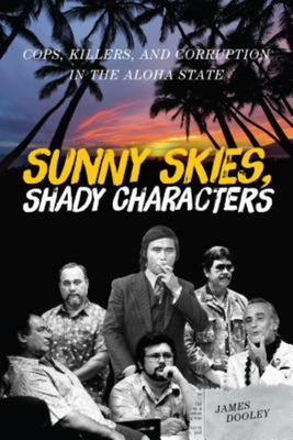 Sunny Skies, Shady Characters - Cops, Killers, and Corruption in the Aloha State