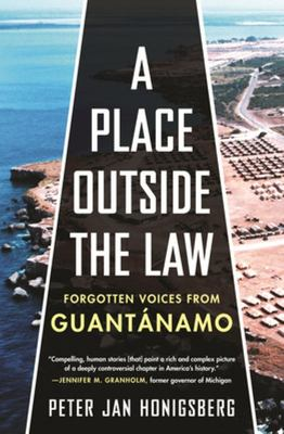 A Place Outside the Law - Forgotten Voices from Guantanamo