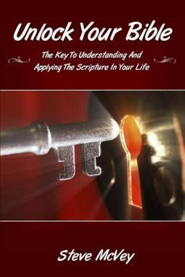Unlock Your Bible - The Key to Understanding and Applying the Scriptures in Your