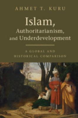 Islam, Authoritarianism, and Underdevelopment - A Global and Historical Comparison