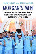Morgan's Men - The Inside Story of England's Rise from Cricket World Cup Humiliation to Glory