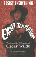 Resist Everything Except Temptation - The Anarchist Philosophy of Oscar Wilde
