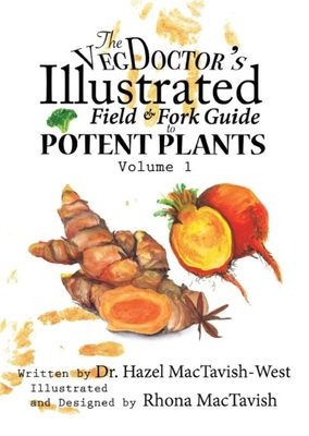 Veg Doctors Illustrated Field and Fork Guide to Potent Plants vol 1