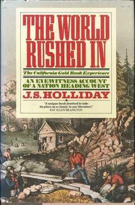 The World Rushed in - The California Gold Rush Experience; an Eyewitness Account of a Nation Heading West