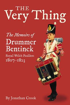 The Very Thing - The Memoirs of Drummer Bentinck, Royal Welch Fusiliers, 1807-1823
