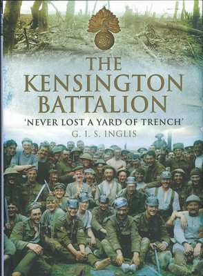The Kensington Battalion - 'Never Lost a Yard of Trench'