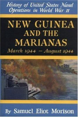 History of United States Naval Operations in World War II - New Guinea and the Marianas, March 1944 - August 1944
