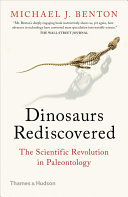Dinosaurs Rediscovered - The Scientific Revolution in Paleontology