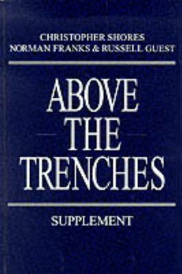 Above the Trenches Supplement - A Complete Record of the Fighter Aces and Units of the British...