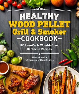 Healthy Wood Pellet Grill & Smoker Cookbook - 100 Low-Carb Wood-Infused Barbecue Recipes