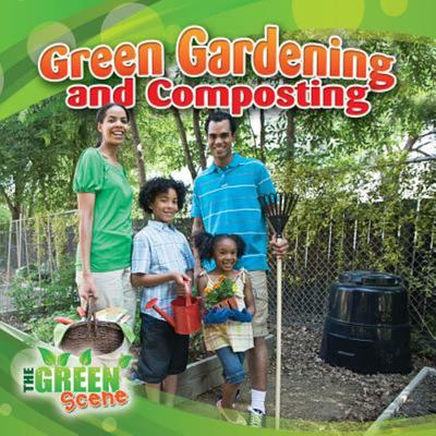 Green Gardening and Composting - The Green Scene