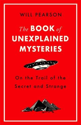 The Book of Unexplained Mysteries - On the Trail of the Secret and the Strange