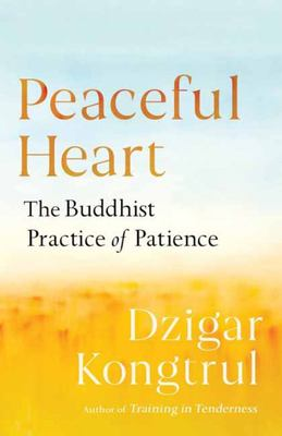 Peaceful Heart - The Buddhist Practice of Patience