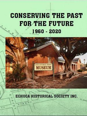 Conserving the Past for the Future - Echuca Historical Society 1960-2020