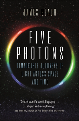 Five Photons - Remarkable Journeys of Light Across Space and Time