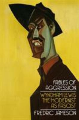 Fables of Aggression - Wyndham Lewis, the Modernist as Fascist
