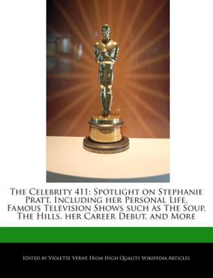 The Celebrity 411 - A Spotlight on Stephanie Pratt, Including her Personal Life, Famous Television Shows such as the Soup, the Hills, her Career Debut