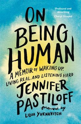 On Being Human - A Memoir of Waking up, Living Real, and Listening Hard