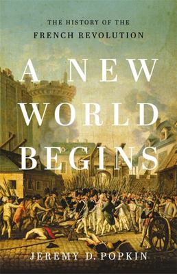 A New World Begins - The History of the French Revolution