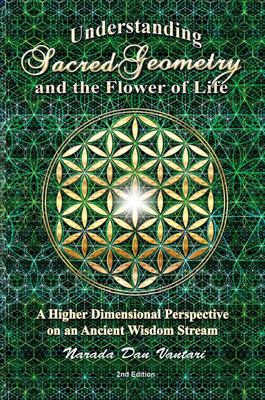 Understanding Sacred Geometry and the Flower of Life - A Higher Dimensional Perspective on an Ancient Wisdom Stream